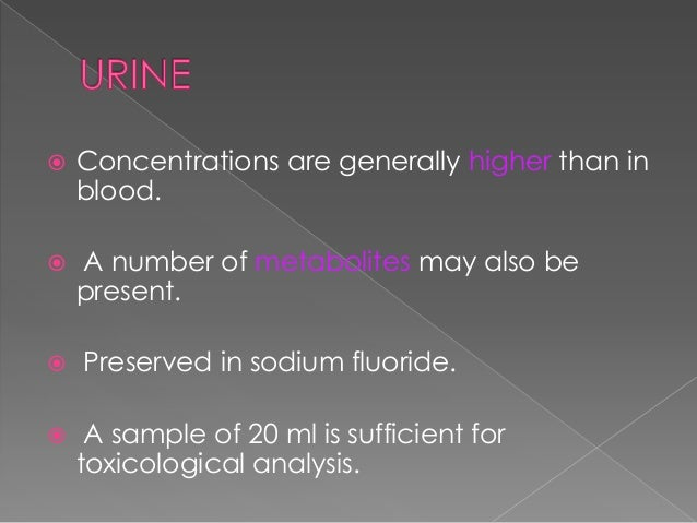   Rarely required for toxicological analysis.    The CSF sample has to be preserved in sodium fluoride.