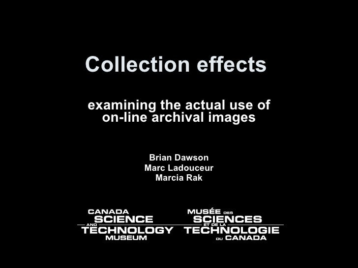 Collection effects  examining the actual use of on-line archival images Brian Dawson Marc Ladouceur Marcia Rak