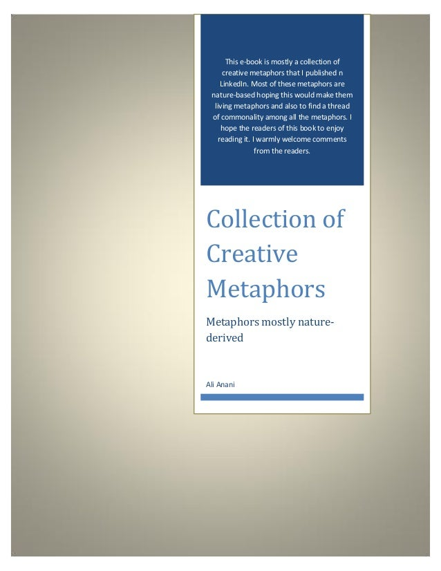 This e-book is mostly a collection of creative metaphors that I published n LinkedIn. Most of these metaphors are nature-b...