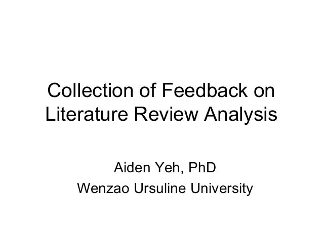 Collection of Feedback on Literature Review Analysis Aiden Yeh, PhD Wenzao Ursuline University