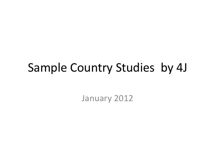 Sample Country Studies by 4J         January 2012