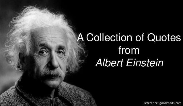 Reference: goodreads.com A Collection of Quotes from Albert Einstein