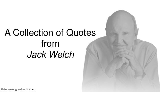 Jack Welch Quotes Amazing A Collection Of Quotes From Jack Welch