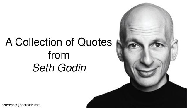 Reference: goodreads.com A Collection of Quotes from Seth Godin
