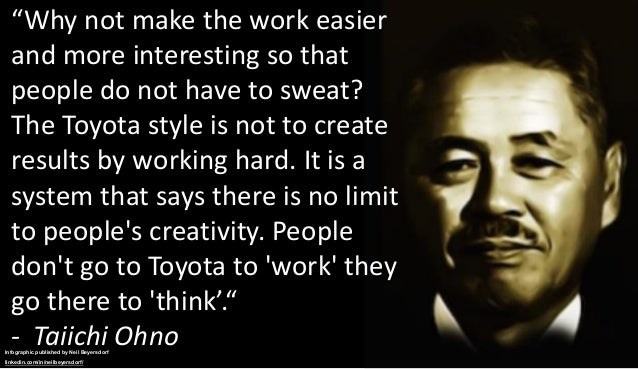 """""""Why not make the work easier and more interesting so that people do not have to sweat? The Toyota style is not to create ..."""