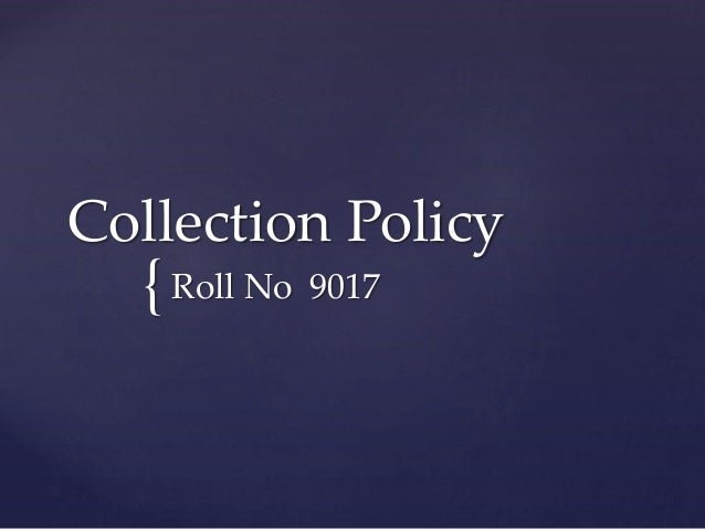 { Collection Policy Roll No 9017