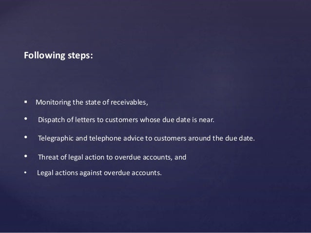 Following steps:  Monitoring the state of receivables, • Dispatch of letters to customers whose due date is near. • Teleg...