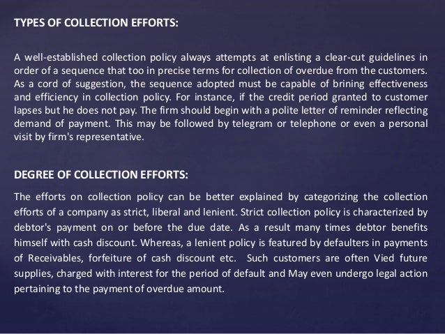 TYPES OF COLLECTION EFFORTS: A well-established collection policy always attempts at enlisting a clear-cut guidelines in o...