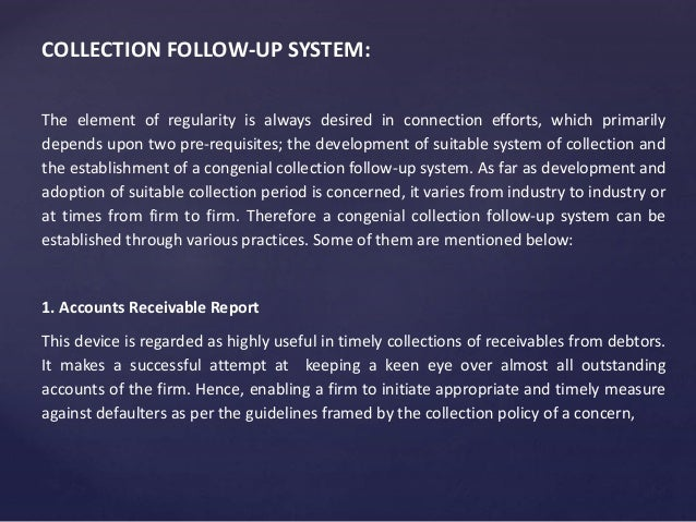 COLLECTION FOLLOW-UP SYSTEM: The element of regularity is always desired in connection efforts, which primarily depends up...