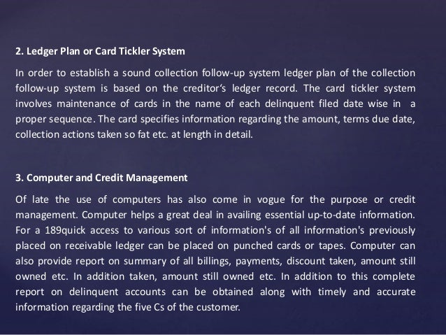 2. Ledger Plan or Card Tickler System In order to establish a sound collection follow-up system ledger plan of the collect...