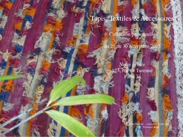 Tapis, Textiles & Accessoires Collection personnelle du 20 au 30 novembre 2015 Vente privée 123, rue de Turenne Paris 3è F...