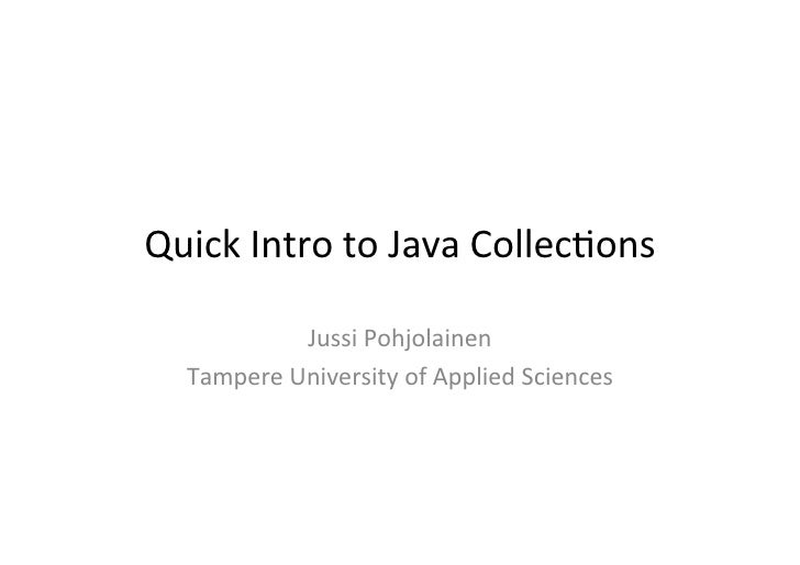 Quick Intro to Java Collec2ons                Jussi Pohjolainen    Tampere University of Applied Sci...