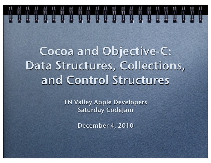 Cocoa and Objective-C:Data Structures, Collections,  and Control Structures      TN Valley Apple Developers          Satur...