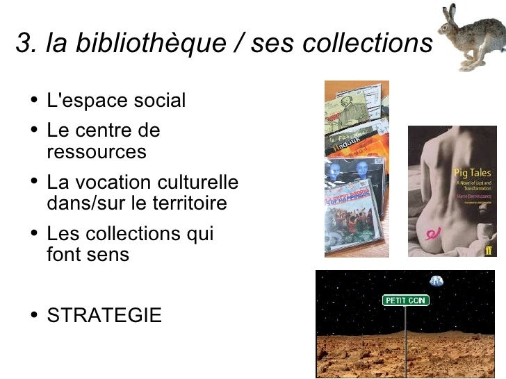 3. la bibliothèque / ses collections <ul><li>L'espace social </li></ul><ul><li>Le centre de ressources </li></ul><ul><li>L...