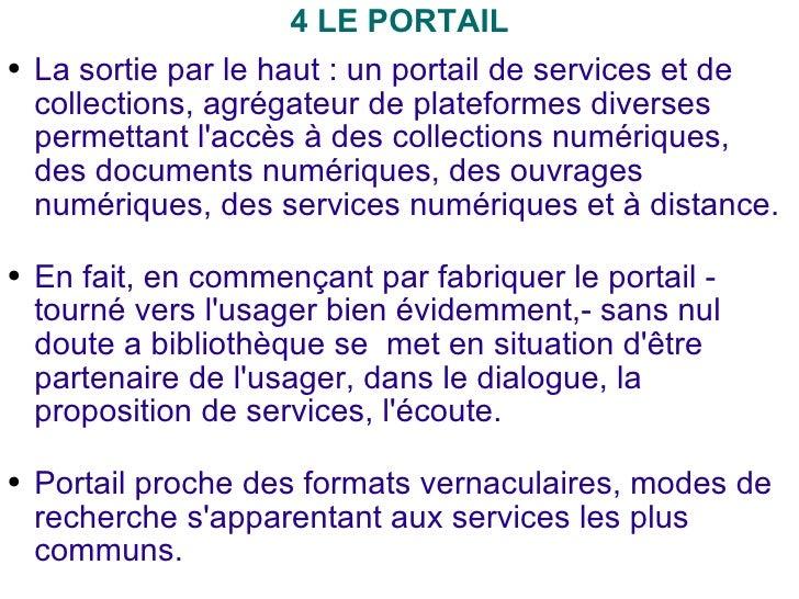 <ul><li>4 LE PORTAIL </li></ul><ul><li>La sortie par le haut : un portail de services et de collections, agrégateur de pla...