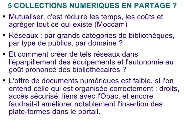 <ul><li>5 COLLECTIONS NUMERIQUES EN PARTAGE ? </li></ul><ul><li>Mutualiser, c'est réduire les temps, les coûts et agréger ...