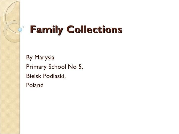 Family CollectionsBy MarysiaPrimary School No 5,Bielsk Podlaski,Poland