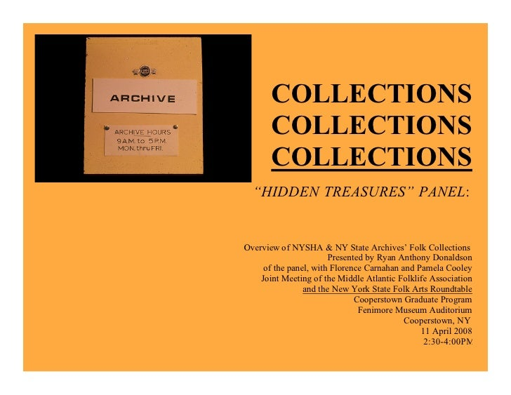 "COLLECTIONS        COLLECTIONS        COLLECTIONS   ""HIDDEN TREASURES"" PANEL:   Overview of NYSHA & NY State Archives' Fol..."