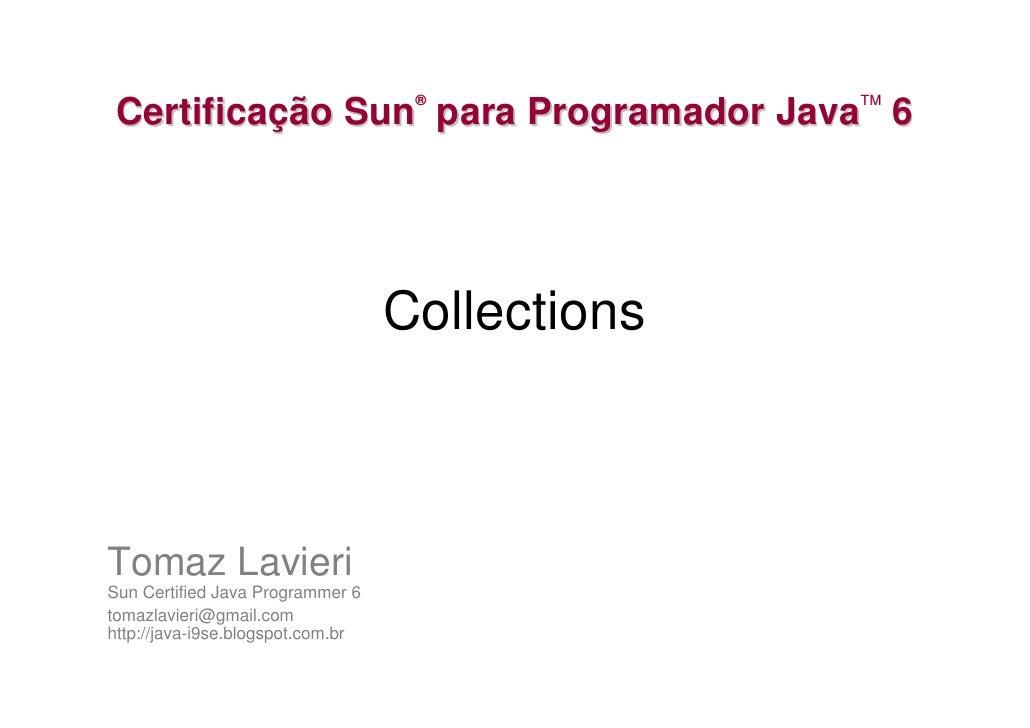®            TM  Certificação Sun para Programador Java 6                                        Collections    Tomaz Lavi...