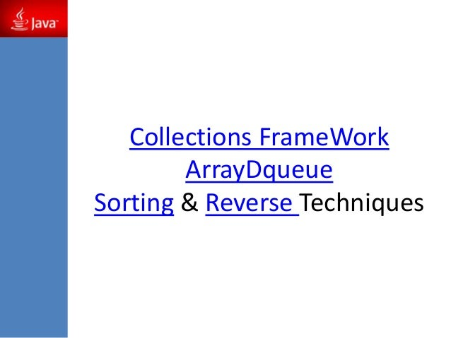 Collections FrameWork ArrayDqueue Sorting & Reverse Techniques