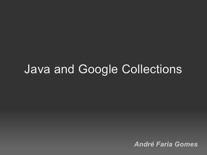 Java and Google Collections                       André Faria Gomes