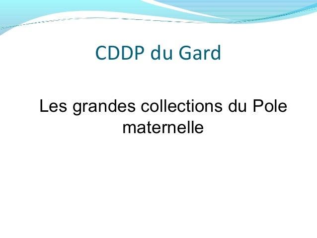 CDDP du Gard Les grandes collections du Pole maternelle