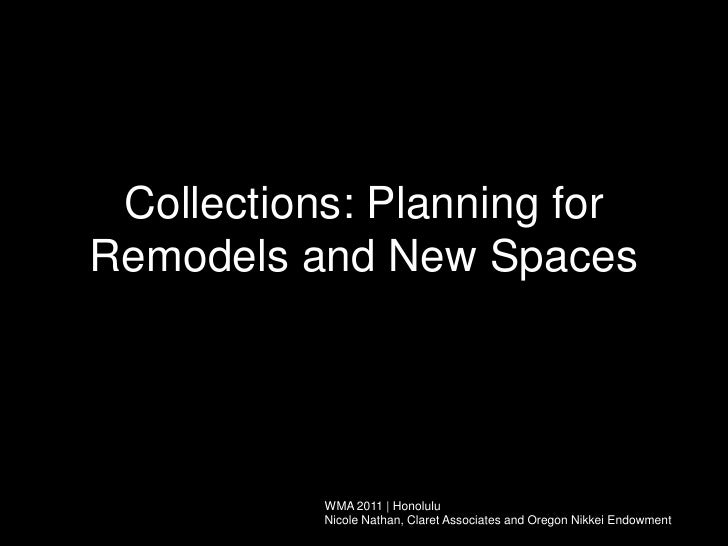 Collections: Planning for Remodels and New Spaces<br />WMA 2011 | Honolulu <br />Nicole Nathan, Claret Associates and Oreg...