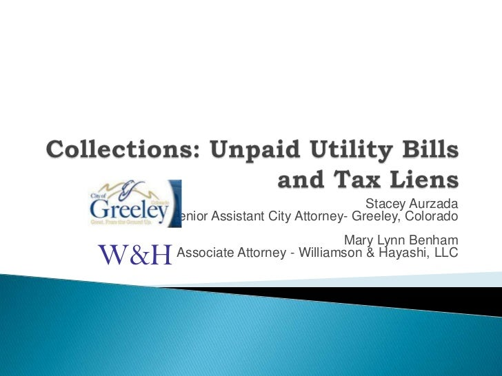 Collections: Unpaid Utility Billsand Tax Liens<br />Stacey Aurzada<br />Senior Assistant City Attorney- Greeley, Colorado<...