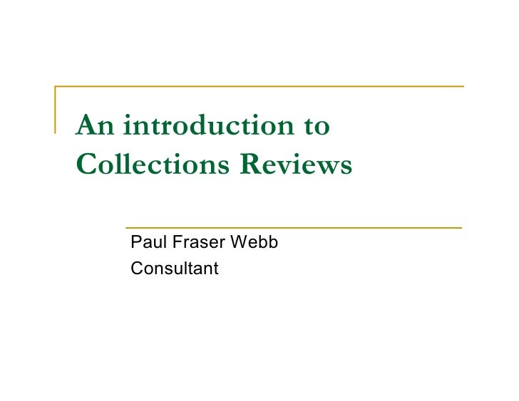 An introduction to Collections Reviews     Paul Fraser Webb    Consultant