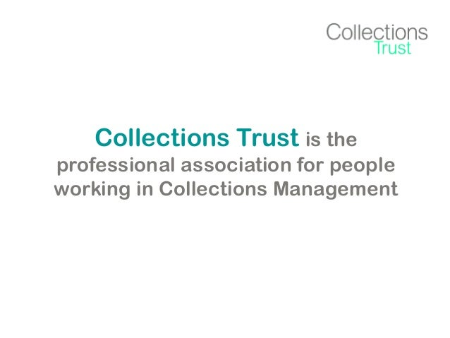 Collections Trust is the professional association for people working in Collections Management