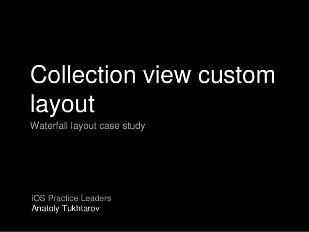 Collection view custom layout Waterfall layout case study iOS Practice Leaders Anatoly Tukhtarov