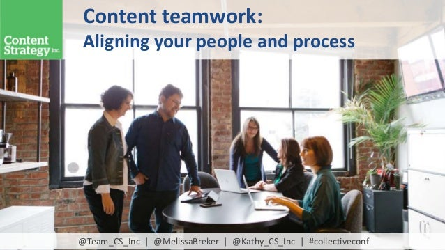 Content teamwork: Aligning your people and process @Team_CS_Inc | @MelissaBreker | @Kathy_CS_Inc | #collectiveconf