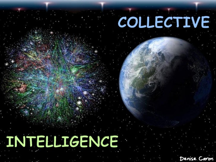 Collective Intelligence                               Denise Caron