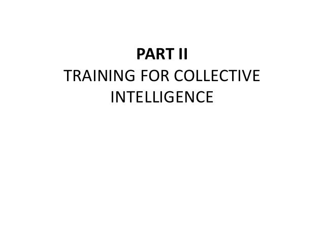 PART  II   TRAINING  FOR  COLLECTIVE   INTELLIGENCE