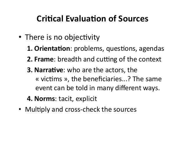 Cri0cal  Evalua0on  of  Sources   • There  is  no  objec&vity   1. Orienta0on:  problems,  ques&ons,...