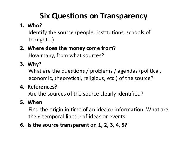 Six  Ques0ons  on  Transparency   1. Who?   Iden&fy  the  source  (people,  ins&tu&ons,  schools  o...