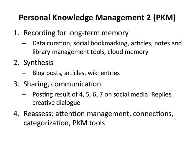 Personal  Knowledge  Management  2  (PKM)   1. Recording  for  long-‐term  memory     – Data  cur...