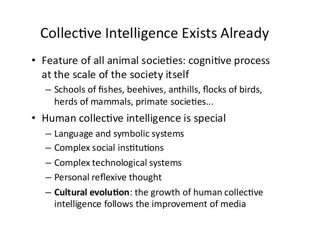 Collec&ve  Intelligence  Exists  Already   • Feature  of  all  animal  socie&es:  cogni&ve  process ...