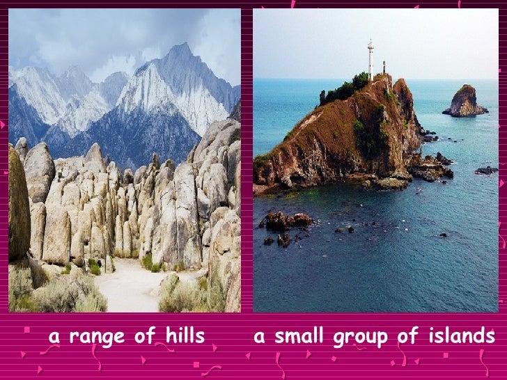 <ul><li>a range of hills   a small group of islands </li></ul>