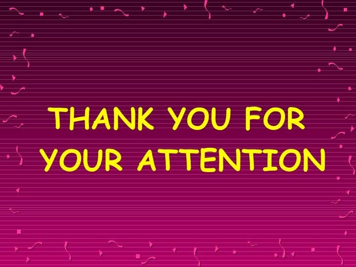 <ul><li>THANK YOU FOR YOUR ATTENTION </li></ul>