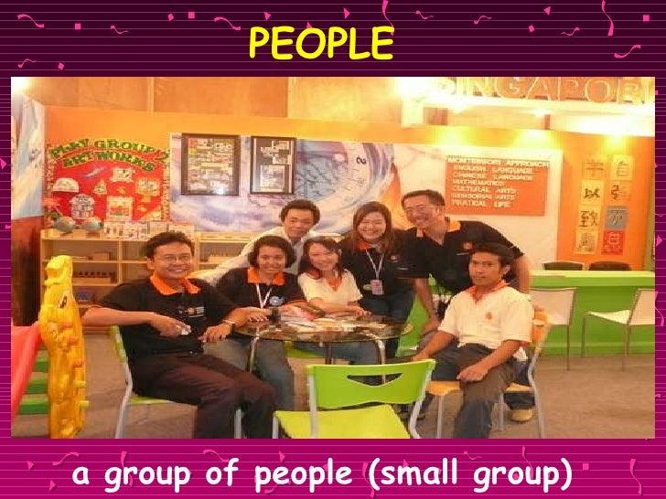 PEOPLE <ul><li>a group of people (small group) </li></ul>