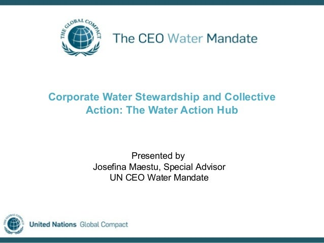 Corporate Water Stewardship and Collective      Action: The Water Action Hub                 Presented by        Josefina ...