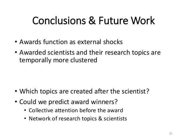 Conclusions & Future Work • Awards function as external shocks • Awarded scientists and their research topics are temporal...