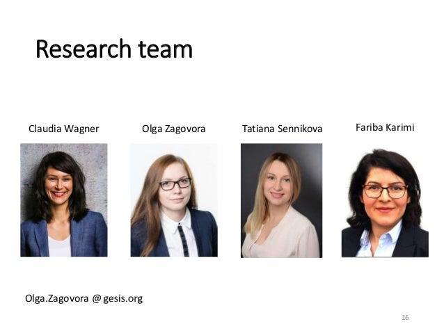 Research team 16 Claudia Wagner Olga Zagovora Tatiana Sennikova Fariba Karimi Olga.Zagovora @