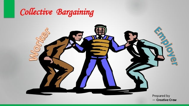 Collective Bargaining , Prepared by — Creative Crew