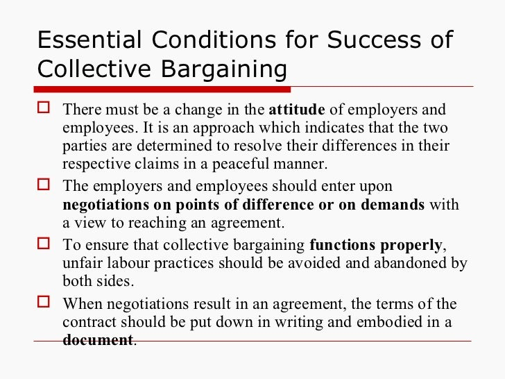 Essential Conditions for Success of Collective Bargaining <ul><li>There must be a change in the  attitude  of employers an...
