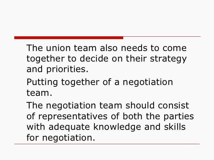 <ul><li>The union team also needs to come together to decide on their strategy and priorities. </li></ul><ul><li>Putting t...