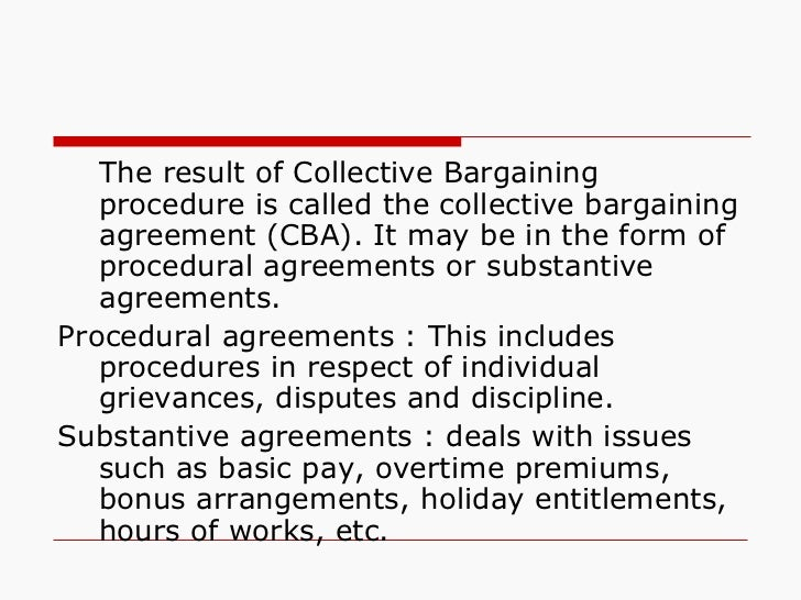 <ul><li>The result of Collective Bargaining procedure is called the collective bargaining agreement (CBA). It may be in th...