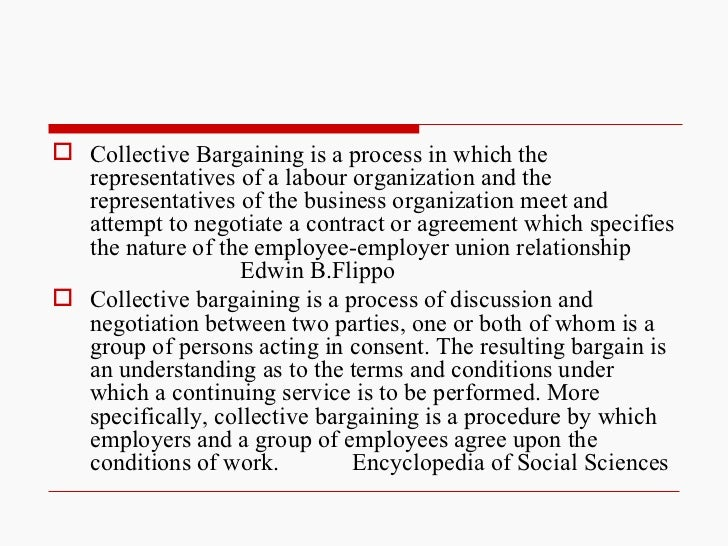 <ul><li>Collective Bargaining is a process in which the representatives of a labour organization and the representatives o...
