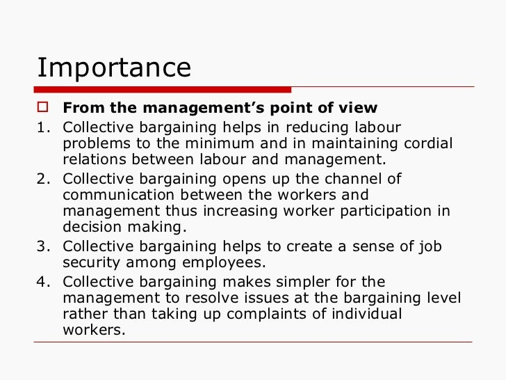 Importance <ul><li>From the management's point of view </li></ul><ul><li>1. Collective bargaining helps in reducing labour...
